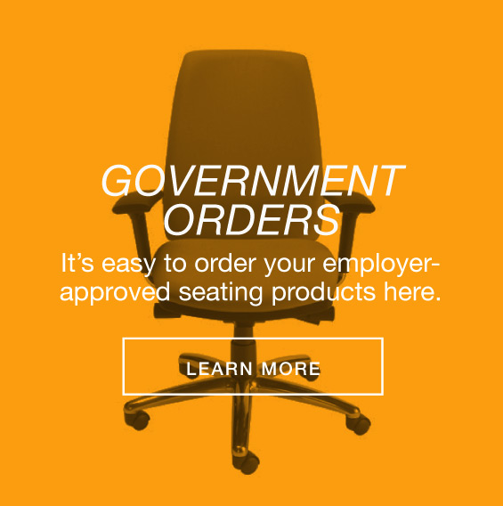 Government Orders. It's easy to order your employer-approved seating products here.